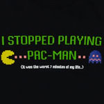 I Stopped Playing Pac-Man - Pac-Man T-shirt