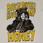 Better Have My Honey - Workaholics T-shirt