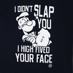 High Fived Your Face - Popeye T-shirt