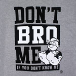 Don't Bro Me If You Don't Know Me - Popeye T-shirt