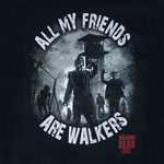 All My Friends Are Walkers - Walking Dead T-shirt