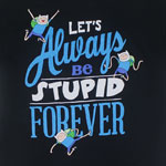 Let's Always Be Stupid Forever - Adventure Time T-shirt