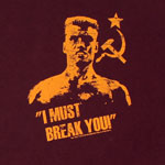 I Must Break You - Ivan Drago - Rocky T-shirt
