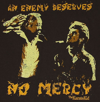 An Enemy Deserves No Mercy - Karate Kid T-shirt