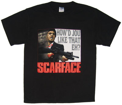 How&#039;d Jou Like That Eh? - Scarface T-shirt