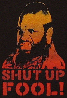 Shut Up Fool - Mr. T. - A-Team Sheer T-shirt