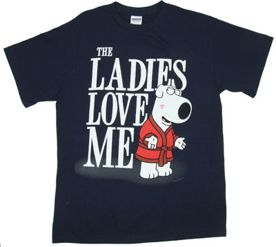 The Ladies Love Me - Brian - Family Guy T-shirt