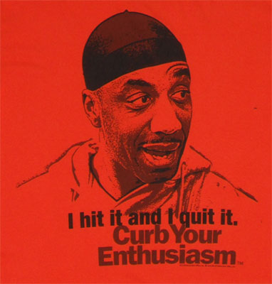 I Hit It And I Quit It - Curb Your Enthusiasm T-shirt