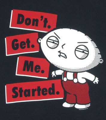 Don't. Get. Me. Started. - Family Guy T-shirt