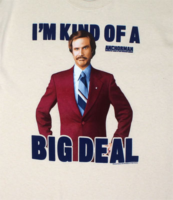 I'm Kinf Of A Big Deal - Anchorman T-shirt