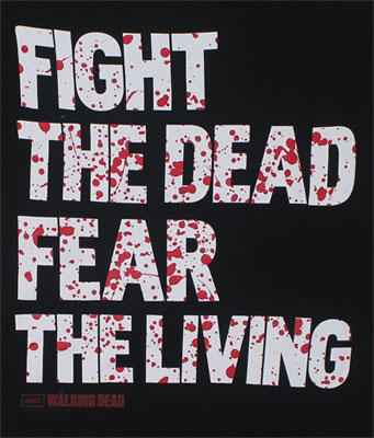 Fight The Dead Fear The Living - Walking Dead T-shirt