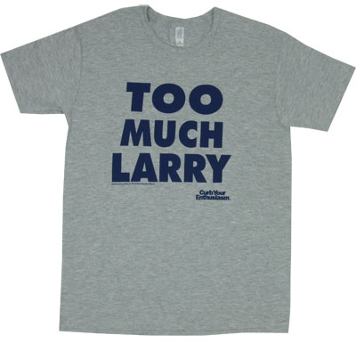 Too Much Larry - Curb Your Enthusiasm T-shirt