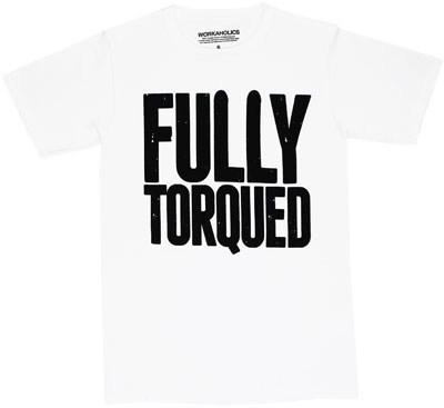 Fully Torqued - Workaholics T-shirt