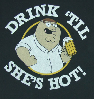 Drink 'Til She's Hot! - Family Guy T-shirt