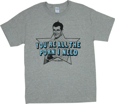You're All The Porn I Need - Modern Family T-shirt