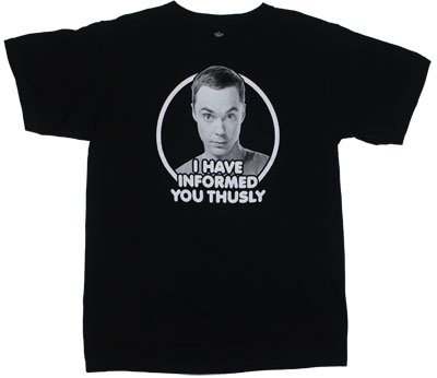 I Have Informed You Thusly - Big Bang Theory T-shirt