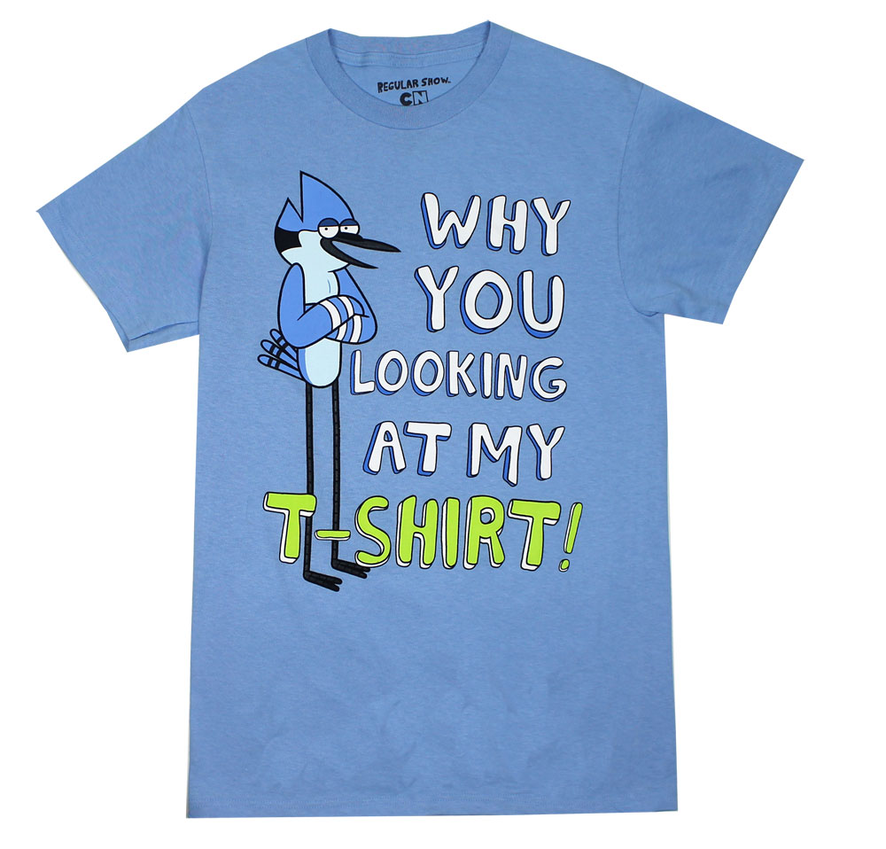 Why You Looking At My T-shirt! - Regular Show T-shirt