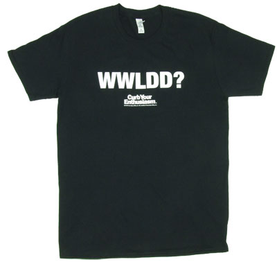 WWLDD - Curb Your Enthusiasm T-shirt