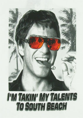 I'm Takin' My Talents To South Beach - Scarface T-shirt