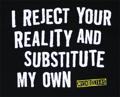 I Reject Your Reality - Mythbusters T-shirt