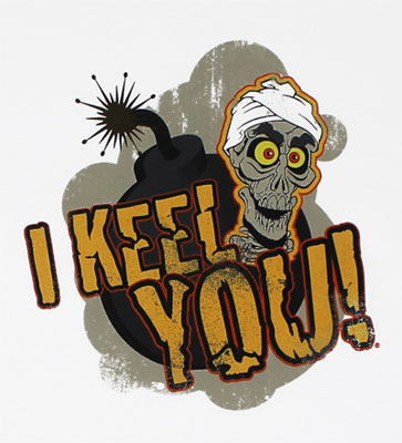 I Keel You! - Jeff Dunham Shirt