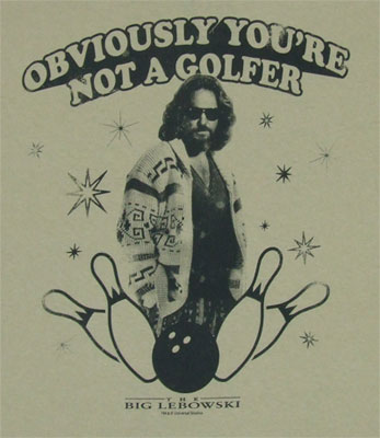 Obviously You're Not A Golfer - Big Lebowski T-shirt