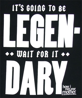 It's Going To Be Legendary - How I Met Your Mother T-shirt