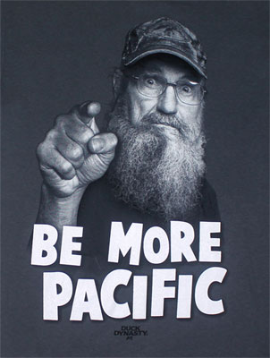 Be More Pacific - Uncle Si - Duck Dynasty T-shirt