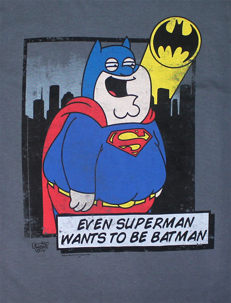 Even Superman Wants To Be Batman - Family Guy T-shirt