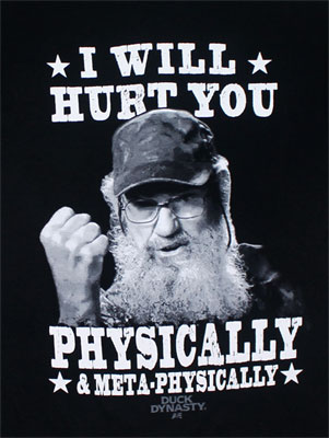 I Will Hurt You Physically And Meta-Physically - Duck Dynasty T-shirt