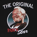 The Original Pawn Star - Sanford And Son T-shirt