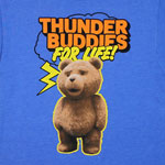 Thunder Buddies For Life! - Ted T-shirt