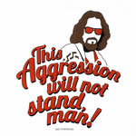 This Aggression Will Not Stand - Big Lebowski T-shirt