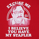 Excuse Me I Believe You Have My Stapler - Office Space T-shirt