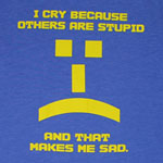 I Cry Because Others Are Stupid - Big Bang Theory Sheer T-shirt