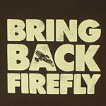 Bring Back Firefly - Firefly T-shirt