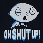 Oh Shut Up! - Family Guy T-shirt